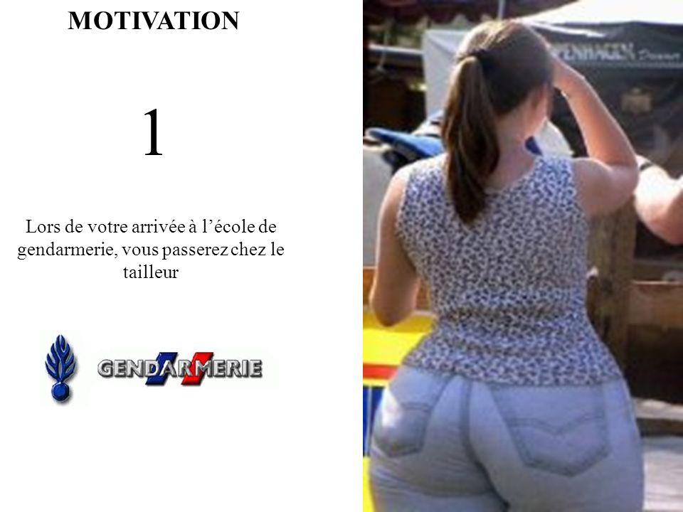 MOTIVATION 1 Lors de votre arrivée à l'école de gendarmerie, vous passerez chez le tailleur
