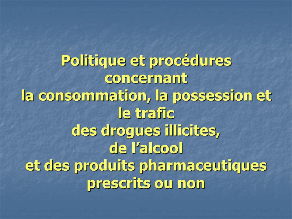 Politique et procédures concernant la consommation, la possession et le trafic des drogues illicites, de l'alcool et des produits pharmaceutiques prescrits ou non