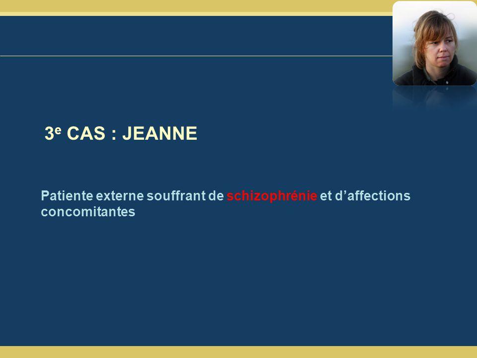 3e CAS : JEANNE Patiente externe souffrant de schizophrénie et d'affections concomitantes 5