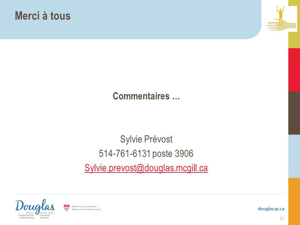 Merci à tous Commentaires … Sylvie Prévost 514-761-6131 poste 3906 Sylvie.prevost@douglas.mcgill.ca