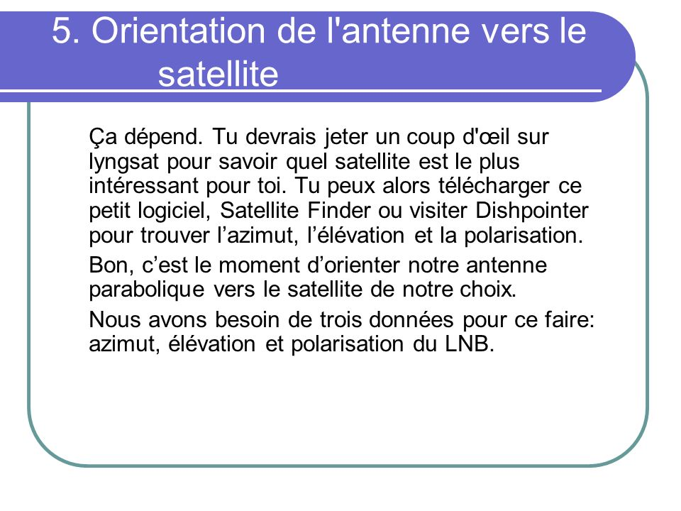 5. Orientation de l antenne vers le satellite