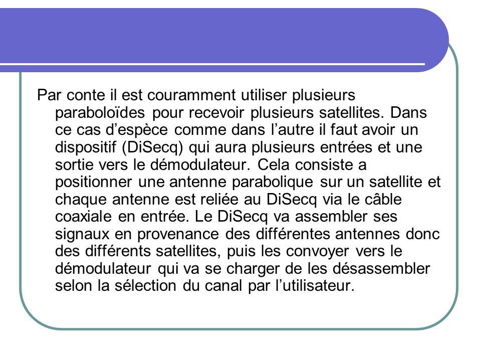 Par conte il est couramment utiliser plusieurs paraboloïdes pour recevoir plusieurs satellites.