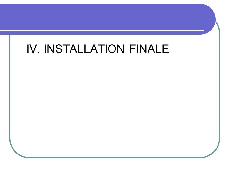 IV. INSTALLATION FINALE