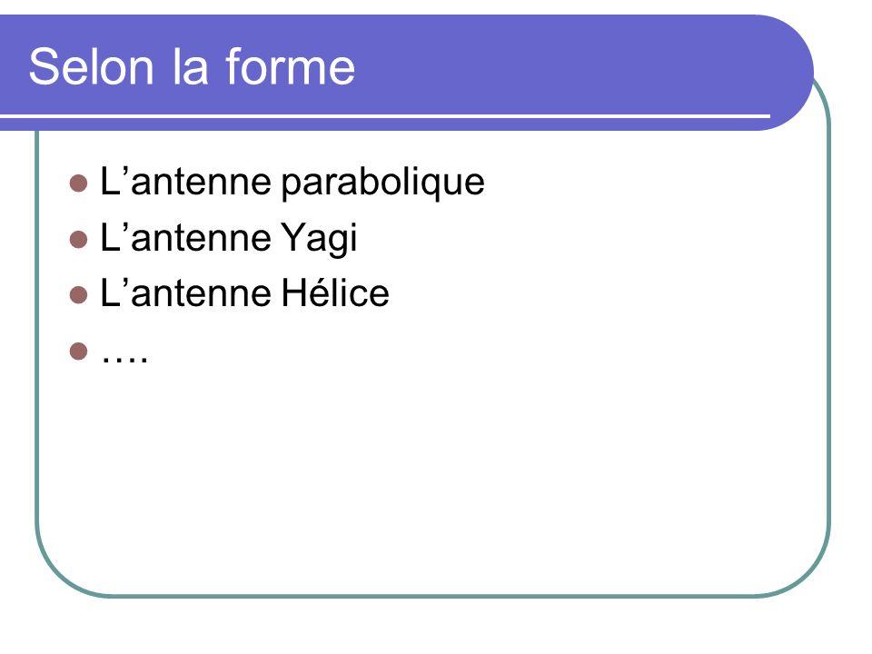 Selon la forme L'antenne parabolique L'antenne Yagi L'antenne Hélice