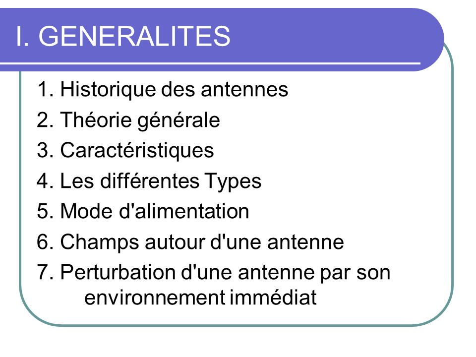 I. GENERALITES 1. Historique des antennes 2. Théorie générale