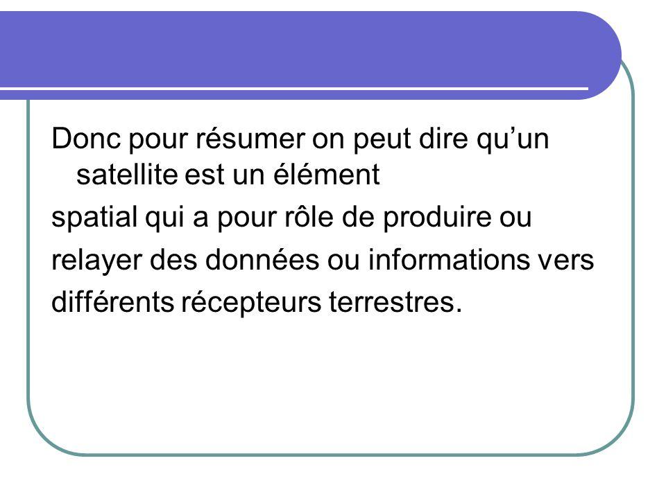 Donc pour résumer on peut dire qu'un satellite est un élément