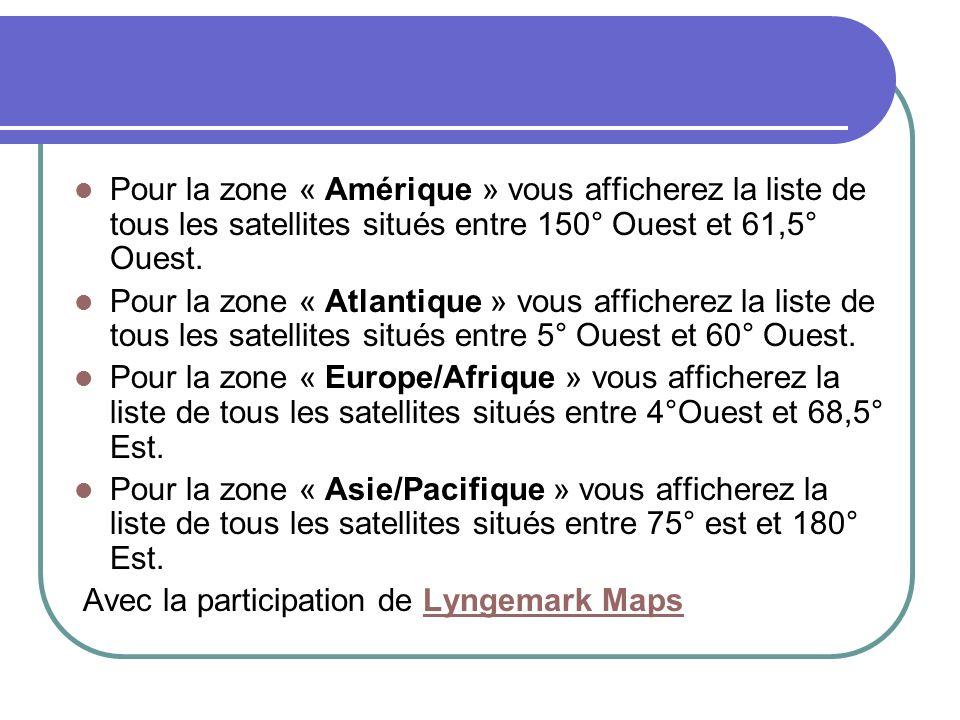 Pour la zone « Amérique » vous afficherez la liste de tous les satellites situés entre 150° Ouest et 61,5° Ouest.