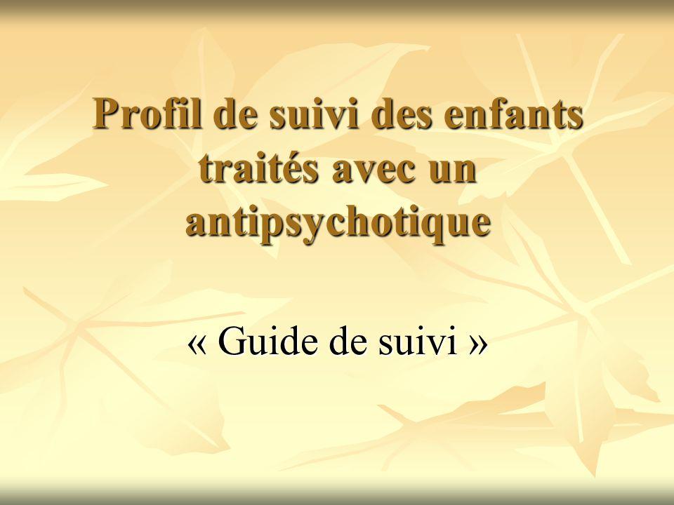 Profil de suivi des enfants traités avec un antipsychotique