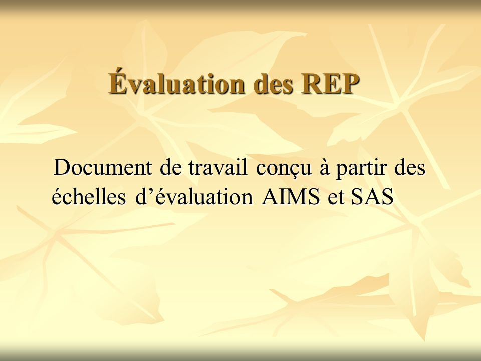 Évaluation des REP Document de travail conçu à partir des échelles d'évaluation AIMS et SAS