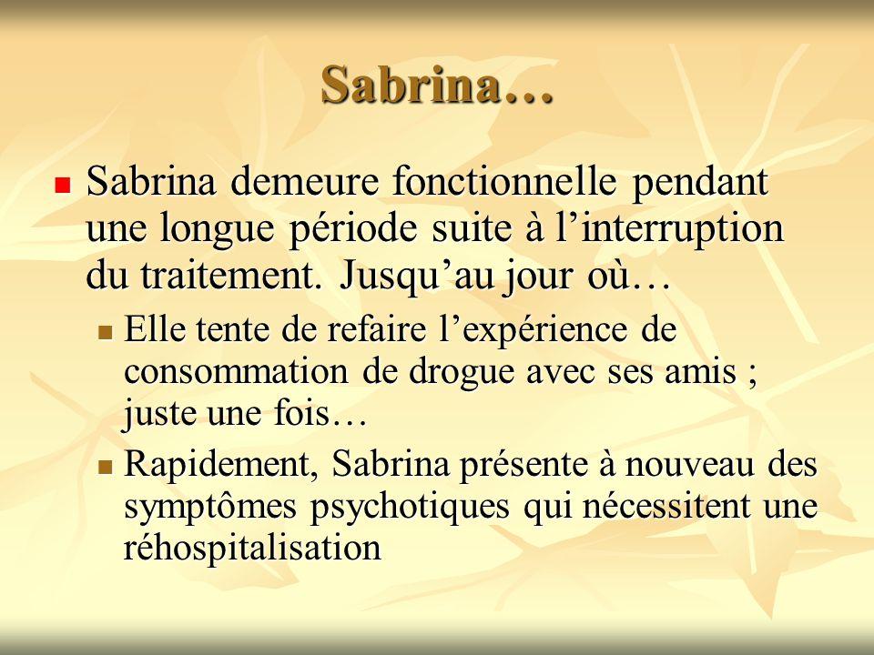 Sabrina… Sabrina demeure fonctionnelle pendant une longue période suite à l'interruption du traitement. Jusqu'au jour où…