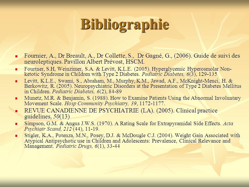 Bibliographie Fournier, A., Dr Breault, A., Dr Collette, S., Dr Gagné, G., (2006). Guide de suivi des neuroleptiques. Pavillon Albert Prévost, HSCM.