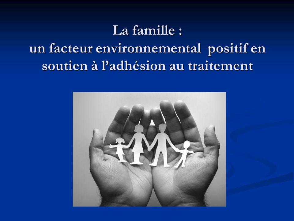 La famille : un facteur environnemental positif en soutien à l'adhésion au traitement