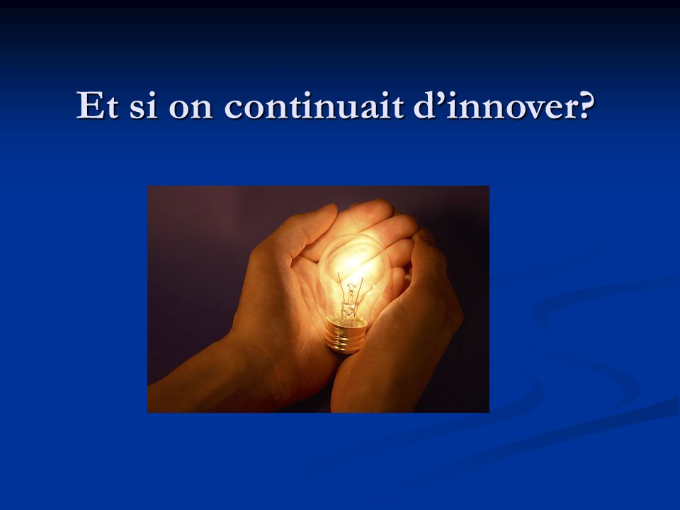 Et si on continuait d'innover