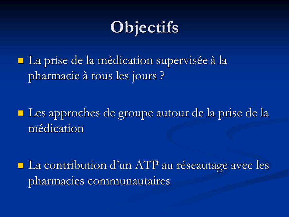 Objectifs La prise de la médication supervisée à la pharmacie à tous les jours Les approches de groupe autour de la prise de la médication.
