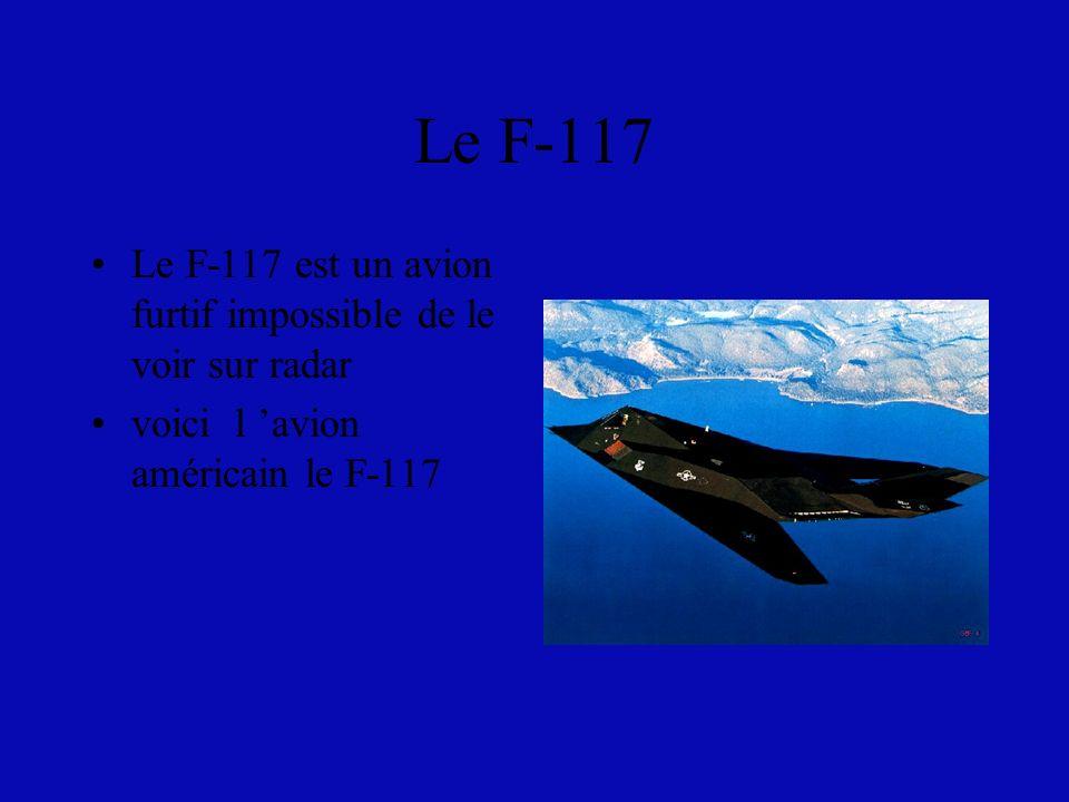 Le F-117 Le F-117 est un avion furtif impossible de le voir sur radar