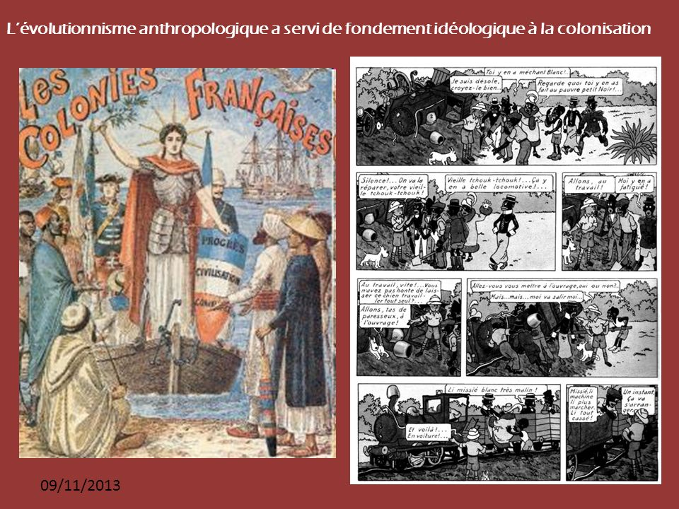  Cette idée d'une hiérarchie entre les sociétés en termes de degré de civilisation servira notamment d'argument pour justifier l'expansion colonialiste des pays européens au XIXe et au XXe siècle.