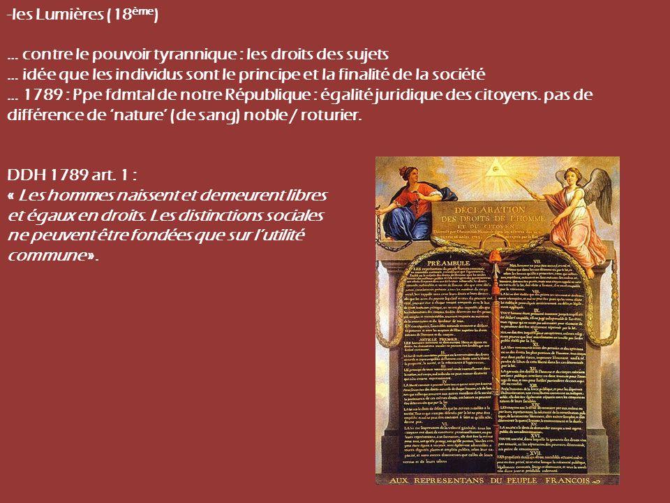 -les Lumières (18ème) … contre le pouvoir tyrannique : les droits des sujets. … idée que les individus sont le principe et la finalité de la société.