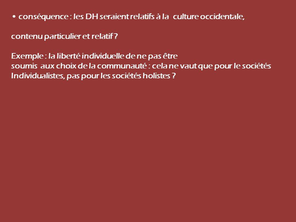 • conséquence : les DH seraient relatifs à la culture occidentale,