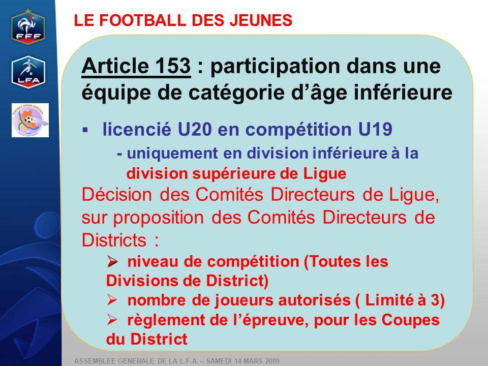 LE FOOTBALL DES JEUNES Article 153 : participation dans une équipe de catégorie d'âge inférieure. licencié U20 en compétition U19.