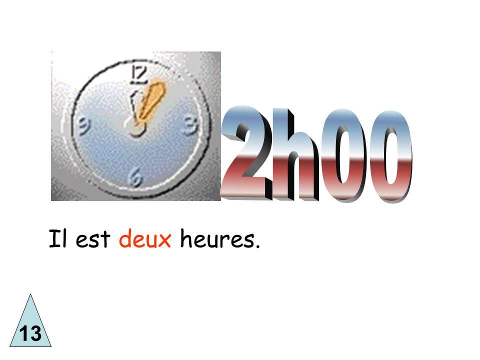 2h00 Il est deux heures. 13