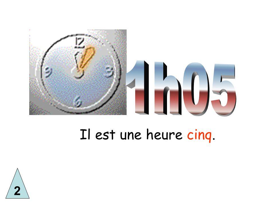 1h05 Il est une heure cinq. 2