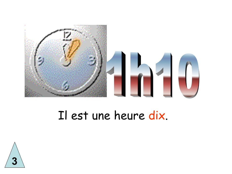 1h10 Il est une heure dix. 3