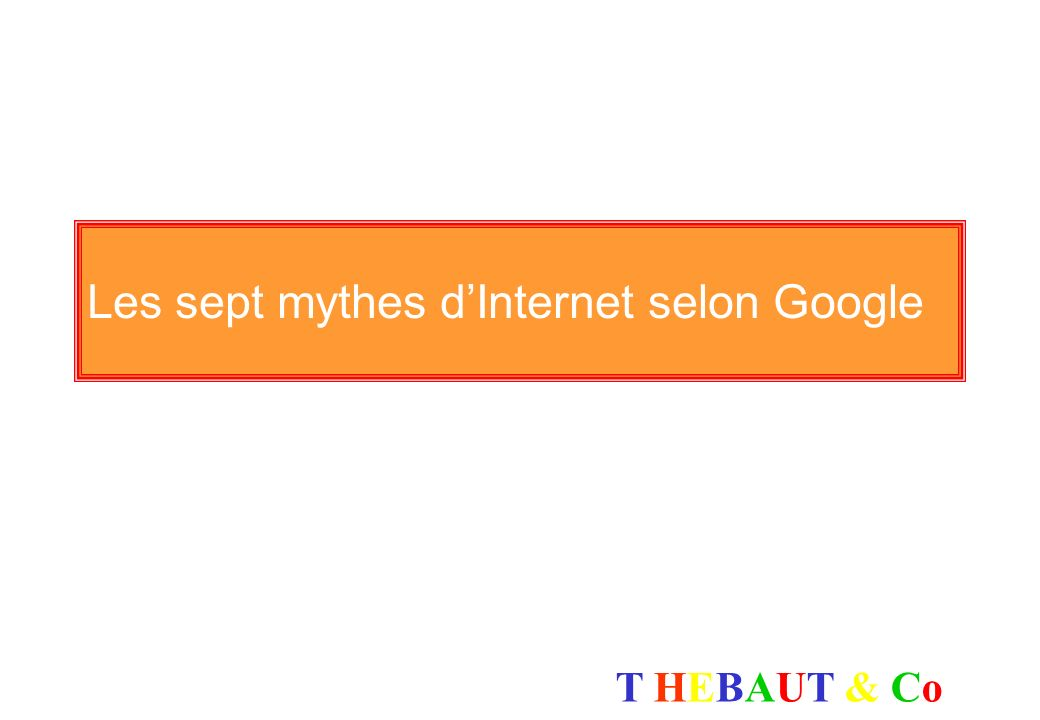 Les sept mythes d'Internet selon Google
