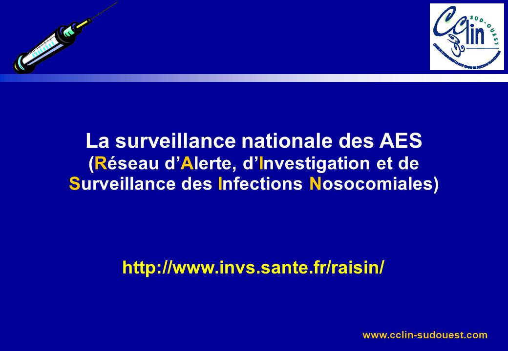 La surveillance nationale des AES (Réseau d'Alerte, d'Investigation et de Surveillance des Infections Nosocomiales)