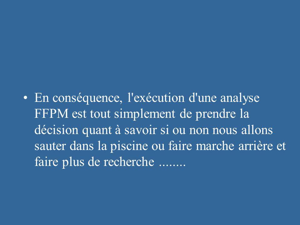 En conséquence, l exécution d une analyse FFPM est tout simplement de prendre la décision quant à savoir si ou non nous allons sauter dans la piscine ou faire marche arrière et faire plus de recherche ........