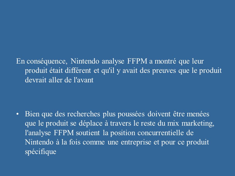 En conséquence, Nintendo analyse FFPM a montré que leur produit était différent et qu il y avait des preuves que le produit devrait aller de l avant