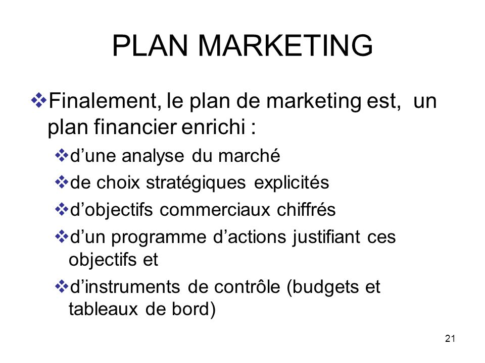 PLAN MARKETING Finalement, le plan de marketing est, un plan financier enrichi : d'une analyse du marché.