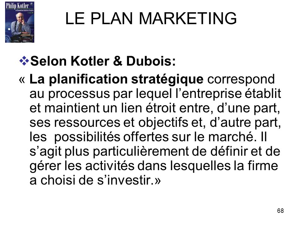 LE PLAN MARKETING Selon Kotler & Dubois: