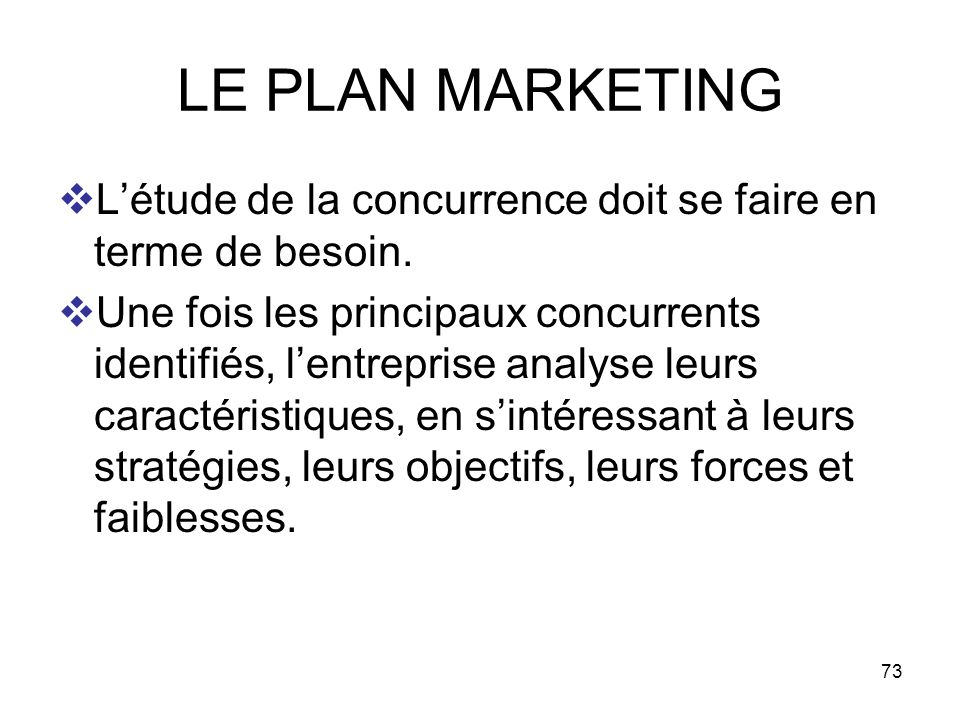 LE PLAN MARKETING L'étude de la concurrence doit se faire en terme de besoin.
