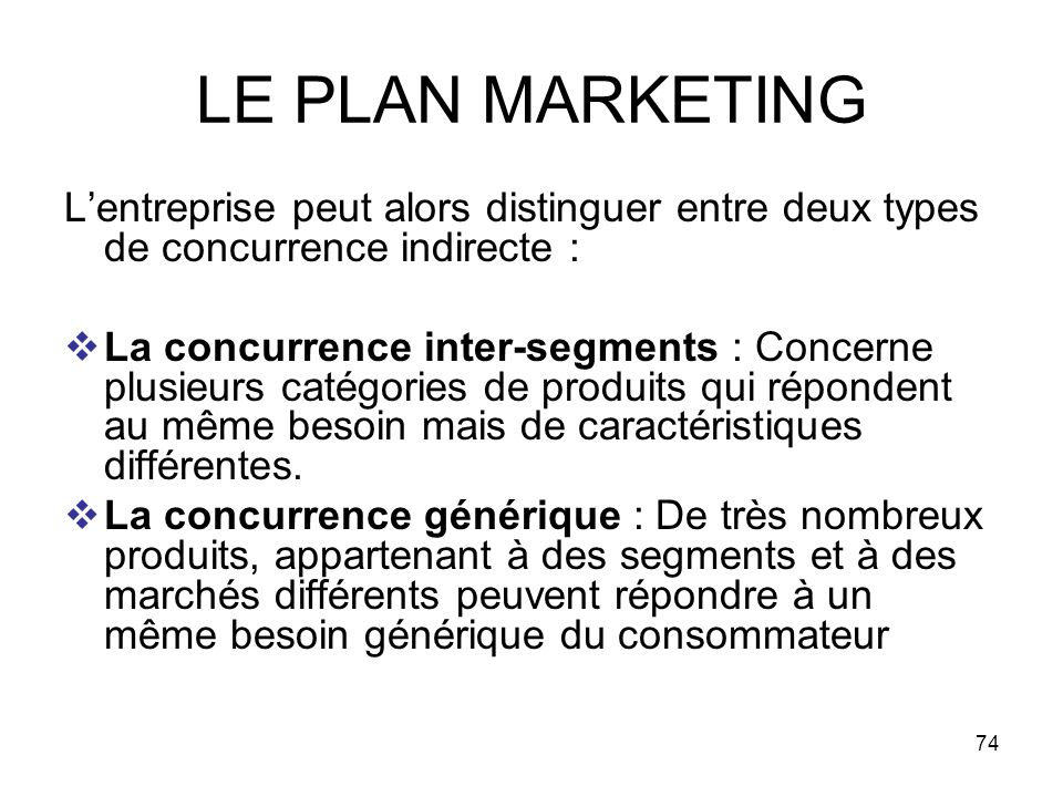LE PLAN MARKETING L'entreprise peut alors distinguer entre deux types de concurrence indirecte :