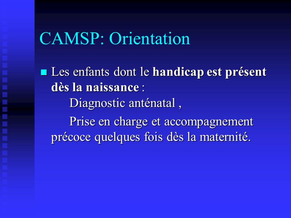 CAMSP: Orientation Les enfants dont le handicap est présent dès la naissance : Diagnostic anténatal ,