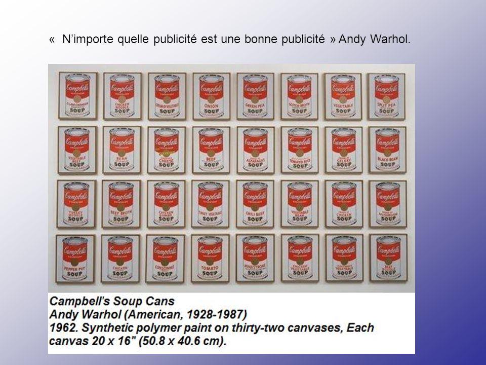 « N'importe quelle publicité est une bonne publicité » Andy Warhol.