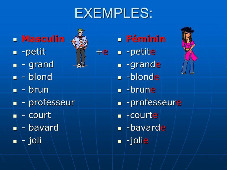 EXEMPLES: Masculin -petit +e - grand - blond - brun - professeur