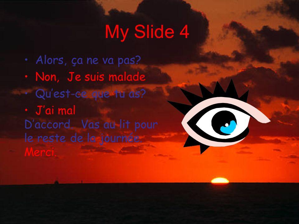 My Slide 4 Alors, ça ne va pas Non, Je suis malade