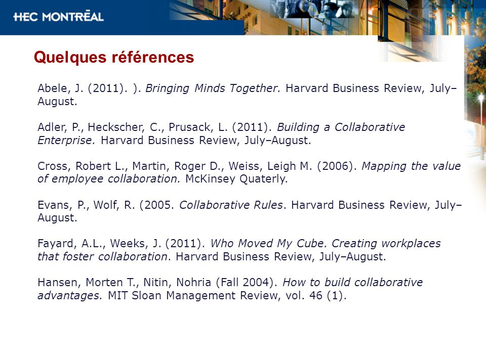 Quelques références Abele, J. (2011). ). Bringing Minds Together. Harvard Business Review, July–August.