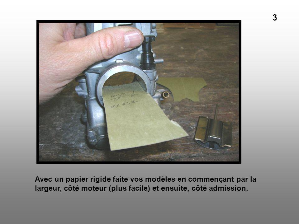 3 Avec un papier rigide faite vos modèles en commençant par la largeur, côté moteur (plus facile) et ensuite, côté admission.