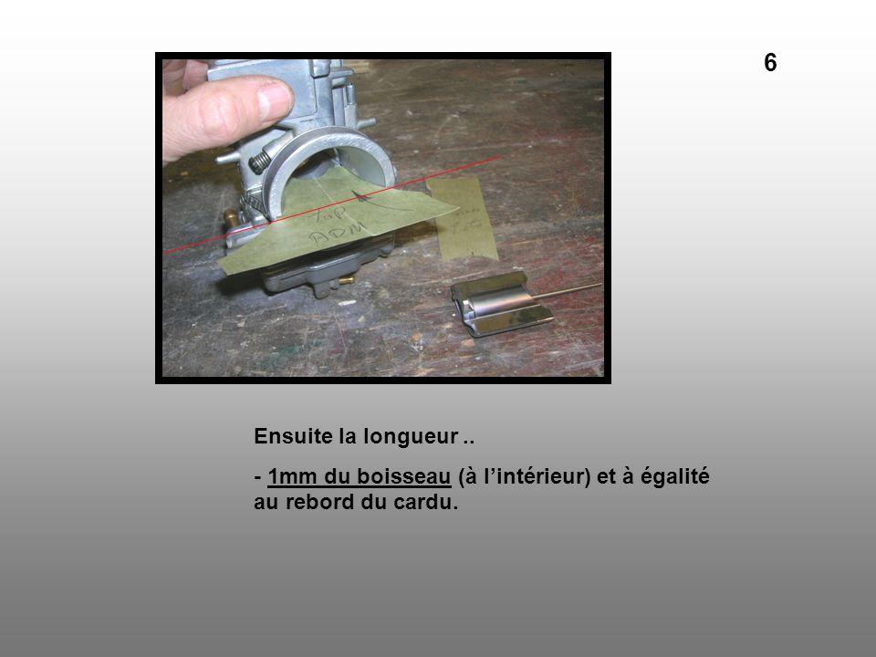 6 Ensuite la longueur .. - 1mm du boisseau (à l'intérieur) et à égalité au rebord du cardu.
