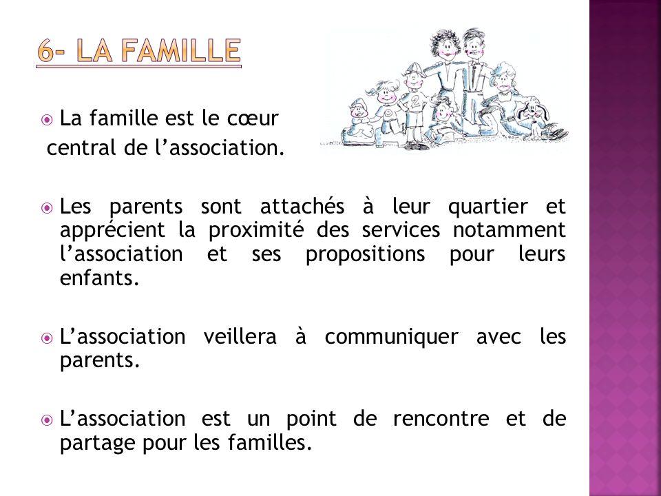 6- La famille La famille est le cœur central de l'association.