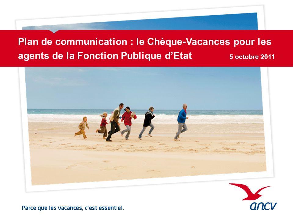 Plan de communication : le Chèque-Vacances pour les agents de la Fonction Publique d'Etat 5 octobre 2011