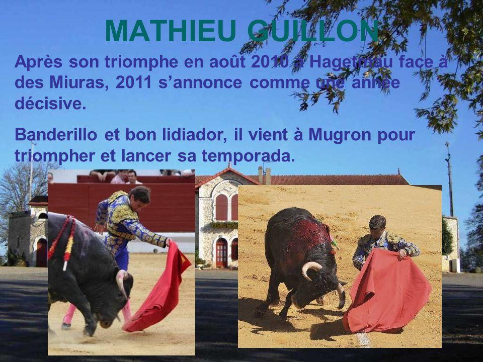 MATHIEU GUILLON Après son triomphe en août 2010 à Hagetmau face à des Miuras, 2011 s'annonce comme une année décisive.