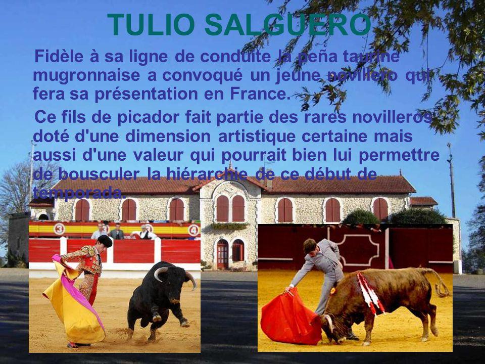 TULIO SALGUERO Fidèle à sa ligne de conduite la peña taurine mugronnaise a convoqué un jeune novillero qui fera sa présentation en France.
