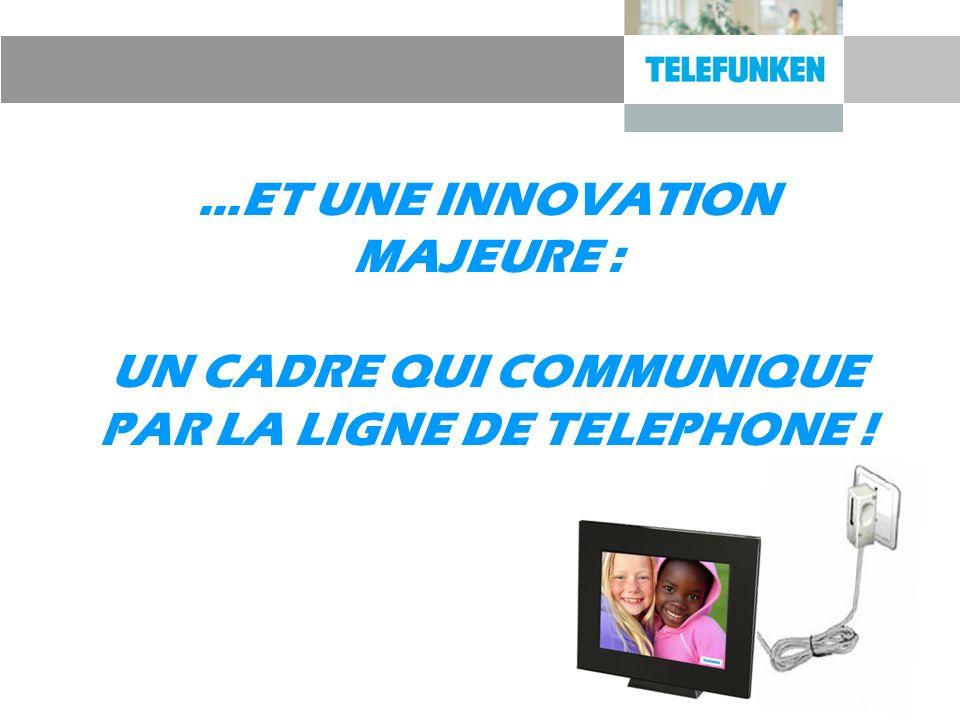 …ET UNE INNOVATION MAJEURE : UN CADRE QUI COMMUNIQUE PAR LA LIGNE DE TELEPHONE !