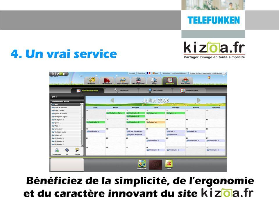 4. Un vrai service Bénéficiez de la simplicité, de l'ergonomie et du caractère innovant du site