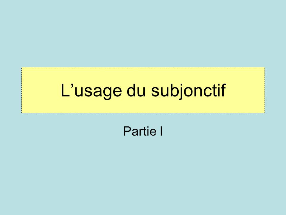 L'usage du subjonctif Partie I