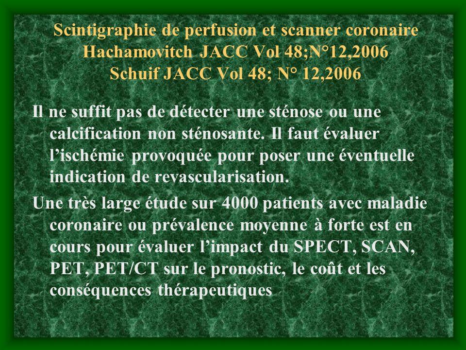 Scintigraphie de perfusion et scanner coronaire Hachamovitch JACC Vol 48;N°12,2006 Schuif JACC Vol 48; N° 12,2006