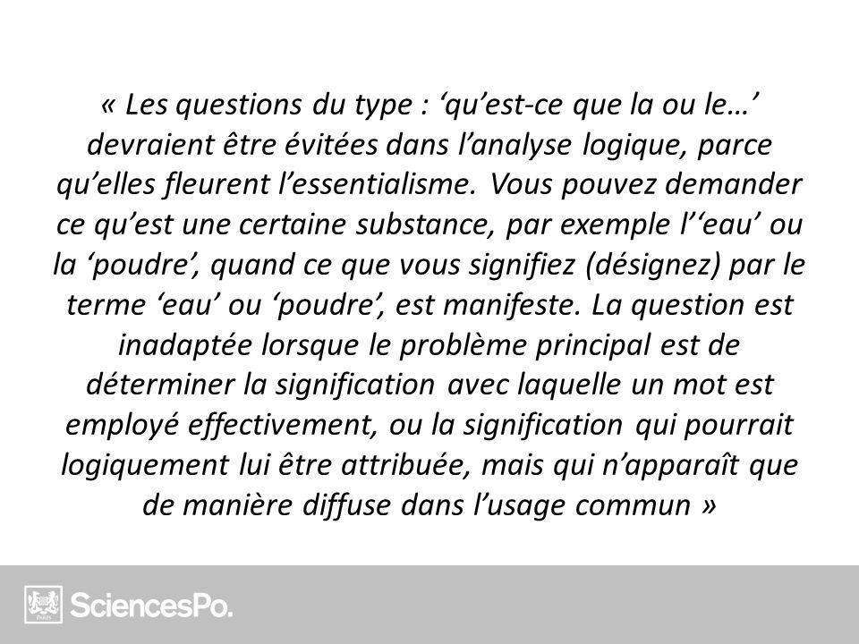 « Les questions du type : 'qu'est-ce que la ou le…' devraient être évitées dans l'analyse logique, parce qu'elles fleurent l'essentialisme.